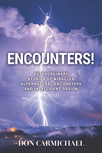 Encounters!: Extraordinary Stories of Miracles, Supernatural Encounters and Intelligent Design