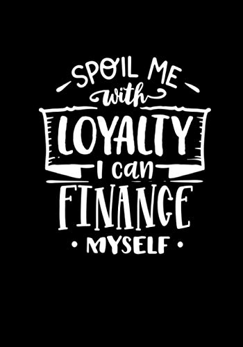 Spoil Me With Loyalty I can Finance Myself: Notebook/Journal Perfect Gift For wmen, girls Blank Lined Notebook Journal.