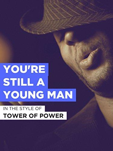 You're Still A Young Man im Stil von