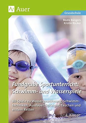 Fundgrube Sportunterricht: Schwimm- & Wasserspiele: 80 Spiele zu Wassergewöhnung, Schwimmtechniken, Au sdauer, Springen, Tauchen & erstem Retten Kl. 1- 4 (1. bis 4. Klasse)