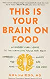This Is Your Brain on Food: An Indispensible Guide to the Surprising Foods that Fight Depression, Anxiety, PTSD, OCD, ADHD, and More