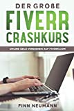 Der große fiverr-Crashkurs - Online Geld verdienen auf fiverr.com: Geld verdienen von zu Hause aus mit fiverr