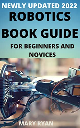 Newly Updated 2022 Robotics Book Guide For Beginners And Dummies (English Edition)