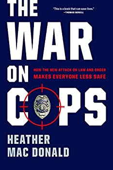 The War on Cops  How the New Attack on Law and Order Makes Everyone Less Safe