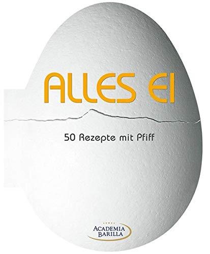 Alles Ei: das kreative Kochbuch mit 50 pfiffigen Rezepten für Vorspeisen und Hauptspeisen rund ums Ei - vom Souffle übers Omelett bis zu Creme Brulee: 50 Rezepte mit Pfiff