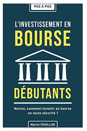 Pas à pas : L'investissement en bourse (débutants): Novice, Comment investir en bourse en toute sécurité ?
