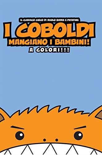 I coboldi mangiano i bambini. Il classico gioco di ruolo birra & patatine. Ediz. a colori