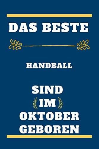 Das beste Handball sind im Oktober geboren: liniertes Notizbuch, Geburtstagsgeschenk für Handball-Spieler, Geschenk für Handball im Oktober geboren, ... im Oktober geboren, 110 Seiten (6 x 9) Zoll