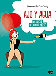 Ajo y agua: La antiguía de la mujer perfecta par Emmanuelle Martinez