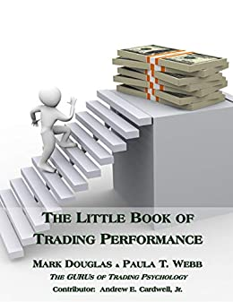 The Little Book of Trading Performance: Real-Life Exercises for Peak Trading Results by [Mark  Douglas, Paula T Webb PhD, Andrew E. Cardwell Jr]