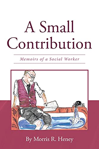 Compare Textbook Prices for A Small Contribution: Memoirs of a Social Worker  ISBN 9781662444371 by Heney, Morris R