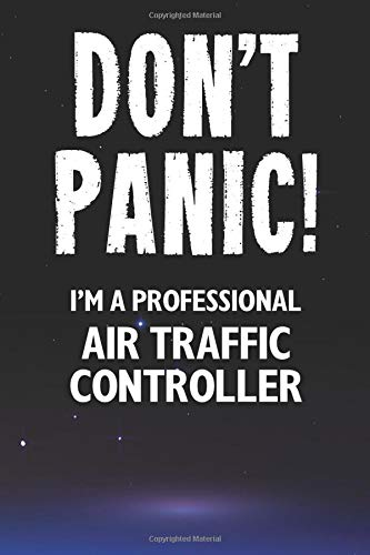 Don't Panic! I'm A Professional Air Traffic Controller: Customized 100 Page Lined Notebook Journal Gift For A Busy Air Traffic Controller : Far Better Than A Throw Away Greeting Card.