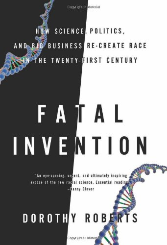 Image of Fatal Invention: How Science, Politics, and Big Business Re-create Race in the Twenty-First Century