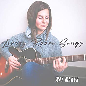 Way Maker (Living Room Songs)