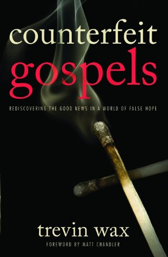 Image of Counterfeit Gospels: Rediscovering the Good News in a World of False Hope