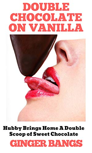 Double Chocolate on Vanilla: Hubby Brings Home A Double Scoop Of Sweet Chocolate (Vanilla Tales Book 2)