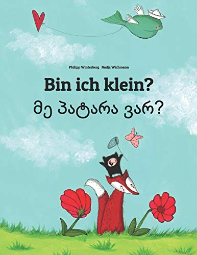 Bin ich klein? მე პატარა ვარ?: Kinderbuch Deutsch-Georgisch (zweisprachig/bili