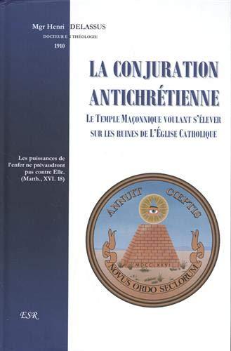 La conjuration antichrétienne: Le temple maçonnique voulant s'élever sur les ruines de l'Eglise catholique