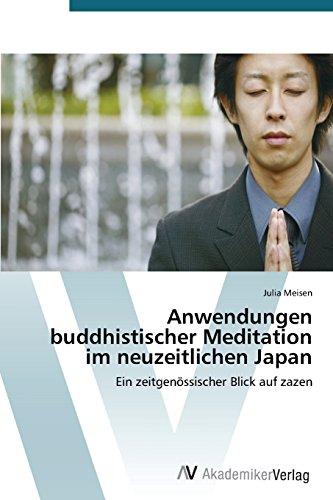 Anwendungen buddhistischer Meditation im neuzeitlichen Japan: Ein zeitgenössischer Blick auf zazen
