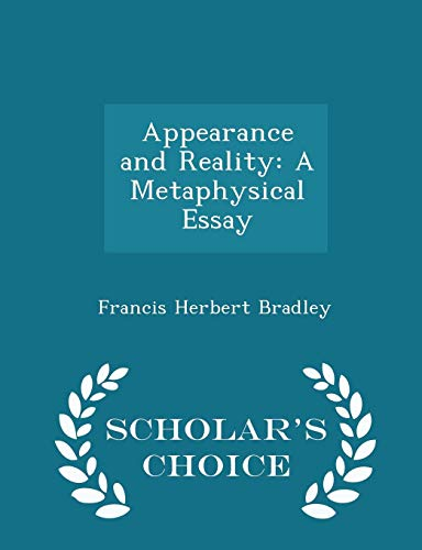 Appearance and Reality: A Metaphysical Essay - Scholar's Choice Edition