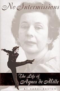 No Intermissions: The Life of Agnes de Mille