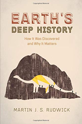 Earth's Deep History: How It Was Discovered and Why It Matters by Martin Rudwick