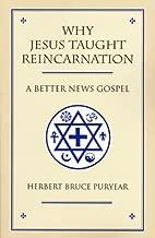 Why Jesus Taught Reincarnation: A Better News Gospel