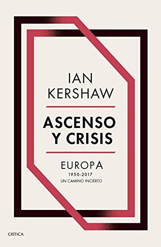 Ascenso y crisis: Europa 1950-2017: un camino incierto
