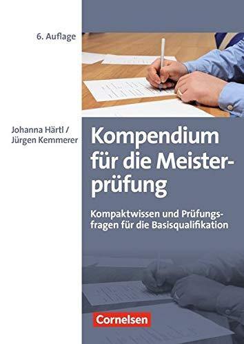 Erfolgreich im Beruf: Kompendium für die Meisterprüfung: Kompaktwissen und Prüfungsfragen für die Basisqualifikation (Erfolgreich im Beruf / Fach- und Studienbücher)