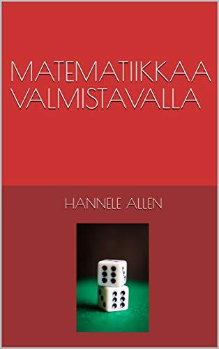 MATEMATIIKKAA VALMISTAVALLA (Finnish Edition)