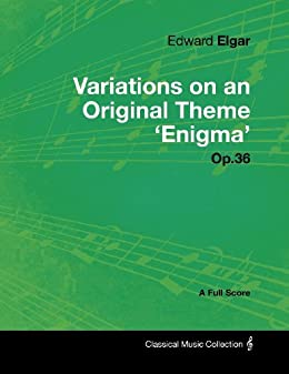 Edward Elgar - Variations on an Original Theme 'Enigma' Op.36 - A Full Score (English Edition)