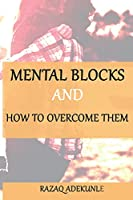 Mental Blocks and How To Overcome Them