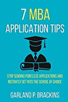 7 MBA Application Tips: Stop Sending Pointless Applications And Instantly Get Into The School Of Choice
