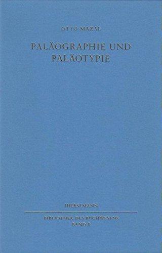Paläographie und Paläotypie: Zur Geschichte der Schrift im Zeitalter der Inkunabeln (Bibliothek des Buchwesens)