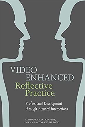 Video Enhanced Reflective Practice: Professional Development through Attuned Interactions (English Edition)