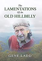 The Lamentations of an Old Hillbilly: A Collection of Poems, Recipes and Stories of How Faith Guided My Life