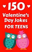 150 Valentine's Day Jokes For Teens: The Cute, Clean and Hilarious Valentine's Day Gift Book For Both Boys and Girls