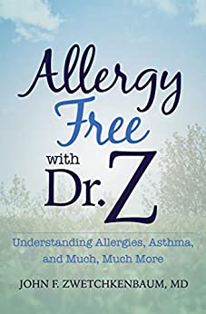 Allergy Free with Dr. Z: Understanding Allergies, Asthma, and Much, Much More by [John F. Zwetchkenbaum]