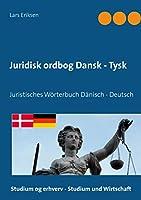 Juridisk ordbog Dansk - Tysk: Juristisches Woerterbuch Daenisch - Deutsch