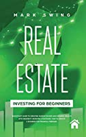 Real Estate Investing for Beginners: QuickStart Guide to Creating Passive Income and Growing Wealth with Property Investing Strategies. How to Create a Business for Financial Freedom.