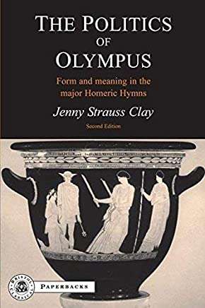 The Politics of Olympus: Form and Meaning in the Major Homeric Hymns (BCPaperbacks) by Jenny Strauss Clay(2006-05-26)