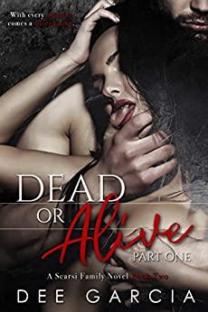 Dead or Alive: Part One (The Scarsi Family Series Book 2) by [Dee Garcia]