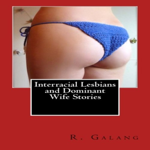 Interracial Lesbians and Dominant Wife Stories audiobook cover art