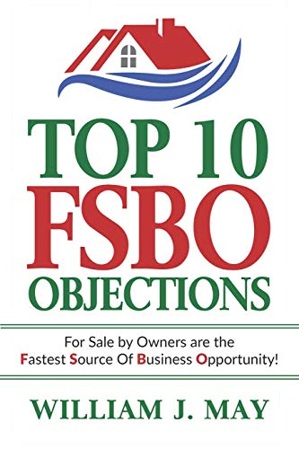 Real Estate Investing Books! - Top 10 FSBO Objections: FOR SALE BY OWNERS ARE THE FASTEST SOURCE OF BUSINESS OPPORTUNITY (The Real Estate Agent Success Book)