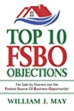 Top 10 FSBO Objections: FOR SALE BY OWNERS ARE THE FASTEST SOURCE OF BUSINESS OPPORTUNITY (The Real Estate Agent Success Book)