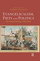 Evangelicalism, Piety and Politics: The Selected Writings of W.R. Ward
