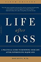 Life after Loss: A Practical Guide to Renewing Your Life after Experiencing Major Loss by Bob Deits (May 12 2009)
