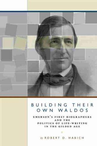 Building Their Own Waldos: Emerson's First Biographers amd the Politics of Life-Writing in the Gilded Age
