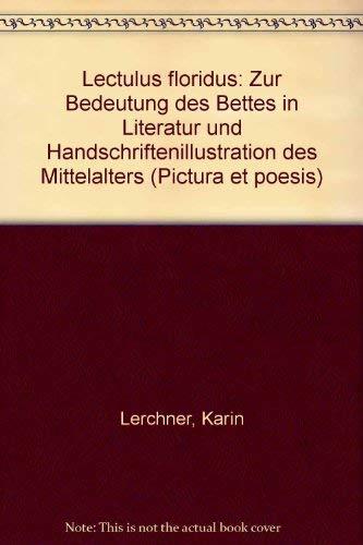 Lectulus floridus: Zur Bedeutung des Bettes in Literatur und Handschriftenillustration des Mittelalters (Pictura et Poesis)