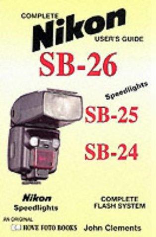 Nikon Flash Systems Sb24/25/26: Nikon SB-24/25/26 Flash Systems (Hove User's Guide)